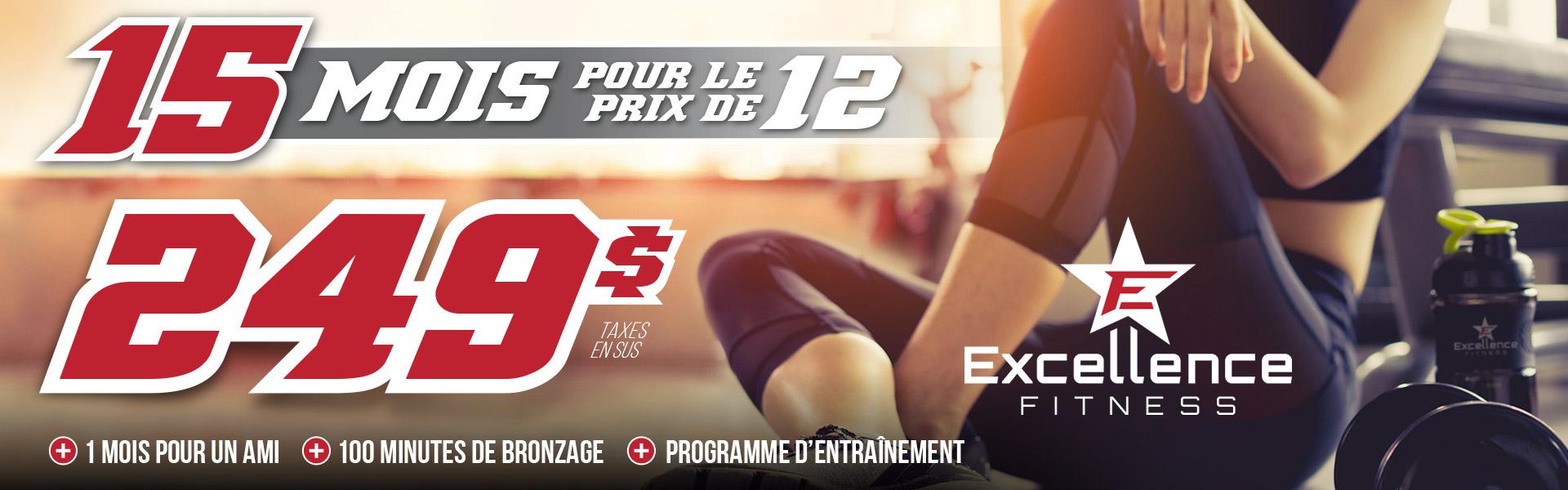 15 mois pou rle prix de 12 mois - 249$ - Excellence Fitness Sherbrooke